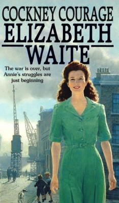 Cockney Courage - Waite, Elizabeth