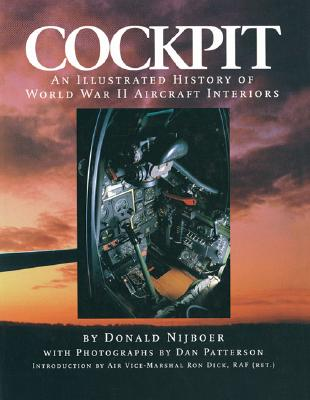 Cockpit: An Illustrated History of World War II Aircraft Interiors - Nijboer, Donald, and Patterson, Dan (Photographer)