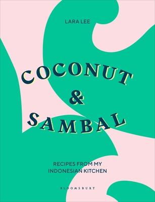 Coconut & Sambal: Recipes from My Indonesian Kitchen - Lee, Lara