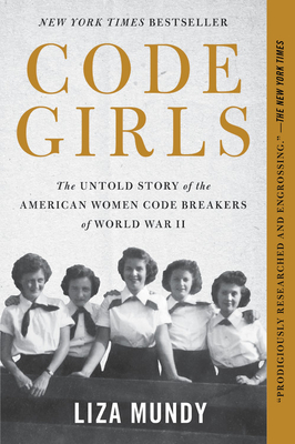 Code Girls: The Untold Story of the American Women Code Breakers of World War II - Mundy, Liza