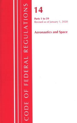 Code of Federal Regulations, Title 14 Aeronautics and Space 1-59, Revised as of January 1, 2020 - Office of the Federal Register (U S )