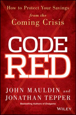 Code Red: How to Protect Your Savings from the Coming Crisis - Mauldin, John