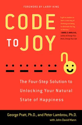 Code to Joy: The Four-Step Solution to Unlocking Your Natural State of Happiness - Pratt, George