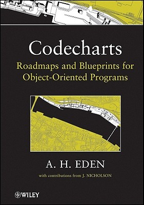 Codecharts: Roadmaps and Blueprints for Object-Oriented Programs - Eden, Amnon H, and Nicholson, J (Contributions by)