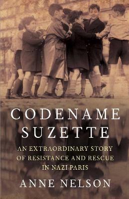 Codename Suzette: An extraordinary story of resistance and rescue in Nazi Paris - Nelson, Anne