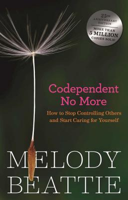 Codependent No More: How to Stop Controlling Others and Start Caring for Yourself -