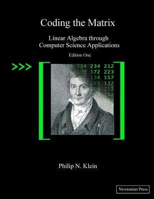 Coding the Matrix: Linear Algebra through Applications to Computer Science - Klein, Philip N