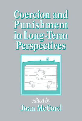 Coercion and Punishment in Long-Term Perspectives - McCord, Joan (Editor)
