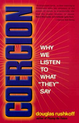 "Coercion: Why We Listen to What ""They"" Say - Rushkoff, Douglas"