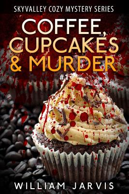 Coffee, Cupcakes & Murder: Skyvalley Cozy Mystery Series Book 1 - Jarvis, William