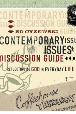 Coffeehouse Theology Contemporary Issues Discussion Guide: Reflections on God in Everyday Life - Cyzewski, Ed