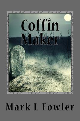 Coffin Maker - Fowler, Mark L