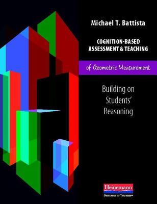 Cognition-Based Assessment and Teaching of Geometric Measurement: Building on Students' Reasoning - Battista, Michael