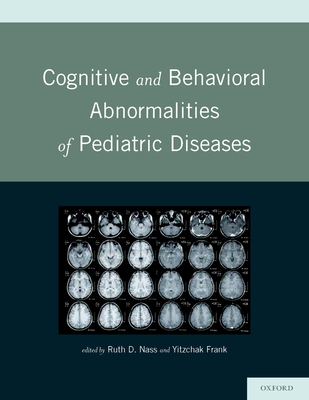 Cognitive and Behavioral Abnormalities of Pediatric Diseasescognitive and Behavioral Abnormalities of Pediatric Diseases - Nass MD, Ruth (Editor), and Frank MD, Yitzchak (Editor)