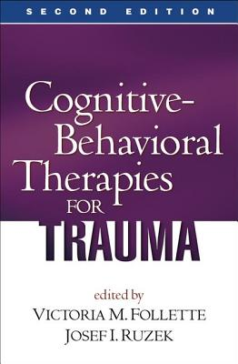 Cognitive-Behavioral Therapies for Trauma - Follette, Victoria M, PhD (Editor), and Ruzek, Josef I, PhD (Editor)