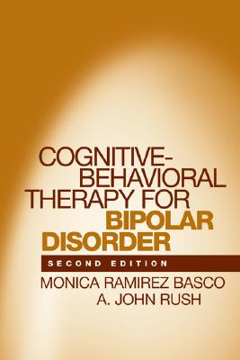 Cognitive-Behavioral Therapy for Bipolar Disorder - Basco, Monica Ramirez, PH.D., and Rush, A John, Dr., MD