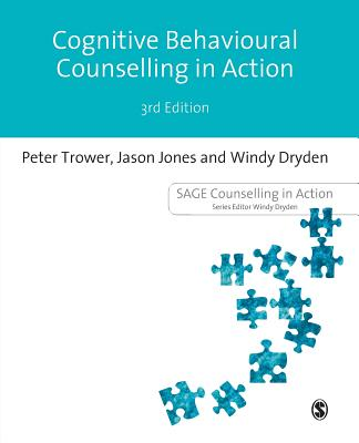 Cognitive Behavioural Counselling in Action - Trower, Peter, and Jones, Jason, and Dryden, Windy