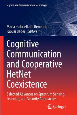 Cognitive Communication and Cooperative Hetnet Coexistence: Selected Advances on Spectrum Sensing, Learning, and Security Approaches - Di Benedetto, Maria-Gabriella (Editor)