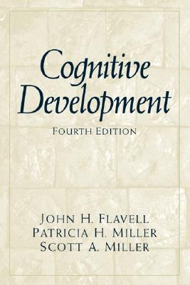Cognitive Development - Flavell, John H, and Miller, Patricia H, and Miller, Scott A