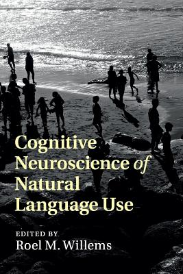Cognitive Neuroscience of Natural Language Use - Willems, Roel (Editor)