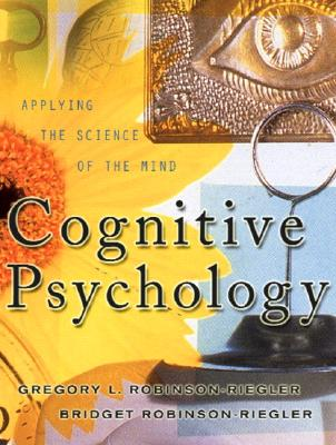 Cognitive Psychology: Applying the Science of the Mind - Robinson-Riegler, Gregory, and Robinson-Riegler, Bridget