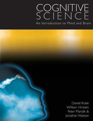 Cognitive Science: An Introduction to the Mind and Brain - Kolak, Daniel