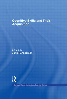 Cognitive Skills and Their Acquisition - Anderson, John R (Editor)