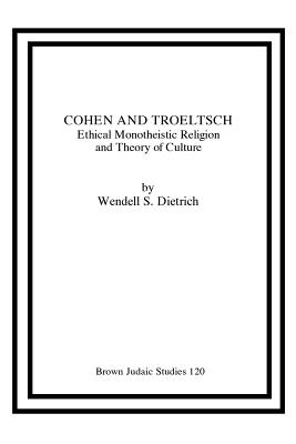 Cohen and Troeltsch: Ethical Monotheistic Religion and Theory of Culture - Dietrich, Wendell S