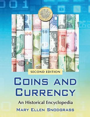 Coins and Currency: An Historical Encyclopedia, 2D Ed. - Snodgrass, Mary Ellen