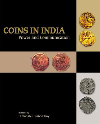 Coins in India: Power and Communication - Ray, Himanshu Prabha (Editor)