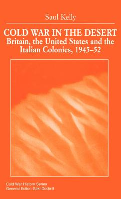 Cold War in the Desert: Britain, the United States and the Italian Colonies, 1945-52 - Na, Na