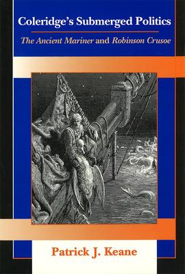 Coleridge's Submerged Politics - Keane, Patrick J