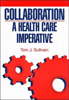 Collaboration: A Health Care Imperative - Sullivan, Toni J