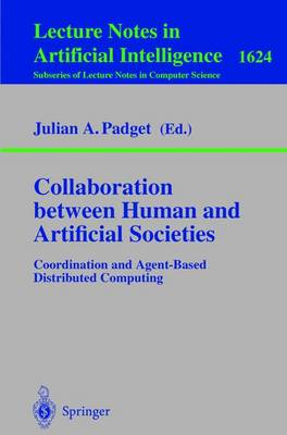 Collaboration Between Human and Artificial Societies: Coordination and Agent-Based Distributed Computing - Padget, Julian A (Editor)
