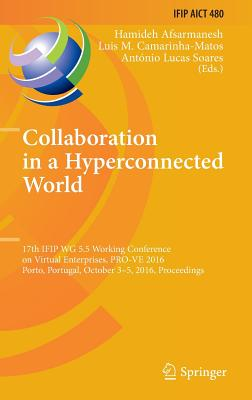 Collaboration in a Hyperconnected World: 17th Ifip Wg 5.5 Working Conference on Virtual Enterprises, Pro-Ve 2016, Porto, Portugal, October 3-5, 2016, Proceedings - Afsarmanesh, Hamideh (Editor)