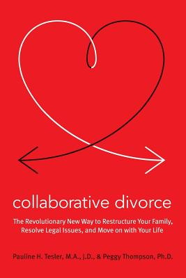 Collaborative Divorce: The Revolutionary New Way to Restructure Your Family, Resolve Legal Issues, and Move on with Your Life - Tesler, Pauline H