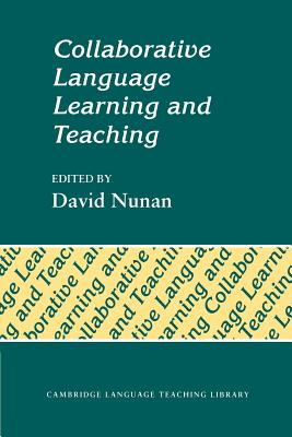 Collaborative Language Learning and Teaching - Nunan, David, Professor (Editor), and Swan, Michael (Editor), and David, Nunan (Editor)