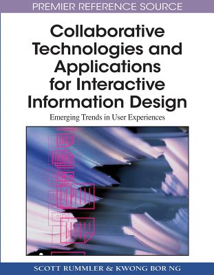 Collaborative Technologies and Applications for Interactive Information Design: Emerging Trends in User Experiences - Rummler, Scott