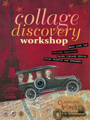 Collage Discovery Workshop: Make Your Own Collage Creations Using Vintage Photos, Found Objects and Ephemera - Hellmuth, Claudine