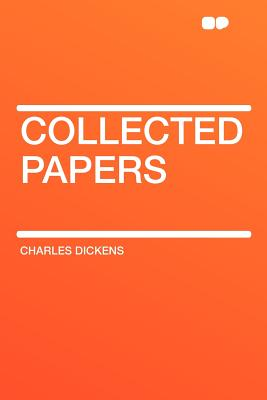 Collected Papers - Dickens, Charles