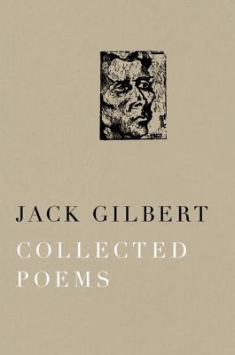 Collected Poems - Gilbert, Jack, PhD