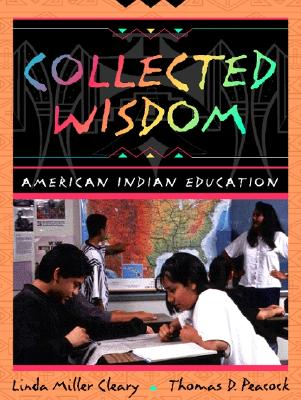 Collected Wisdom: American Indian Education - Cleary, Linda Miller, and Millercleary, Linda, and Pedersen