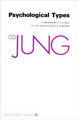 Collected Works of C.G. Jung, Volume 6: Psychological Types - Jung, C G, and Adler, Gerhard (Translated by), and Hull, R F C (Translated by)