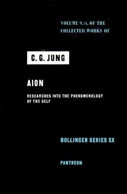 Collected Works of C.G. Jung, Volume 9 (Part 2): Aion: Researches Into the Phenomenology of the Self - Jung, C G, and Adler, Gerhard (Translated by), and Hull, R F C (Translated by)
