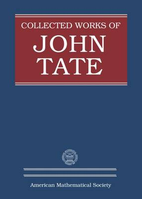 Collected Works of John Tate: Parts I and II - Mazur, Barry (Editor), and Serre, Jean-Pierre (Editor)