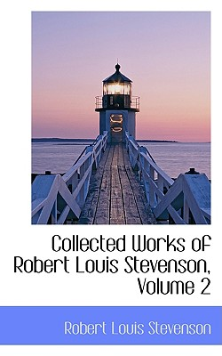 Collected Works of Robert Louis Stevenson, Volume 2 - Stevenson, Robert Louis