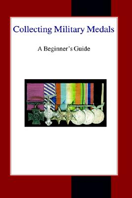 Collecting Military Medals: A Beginner's Guide - Narbeth, Colin