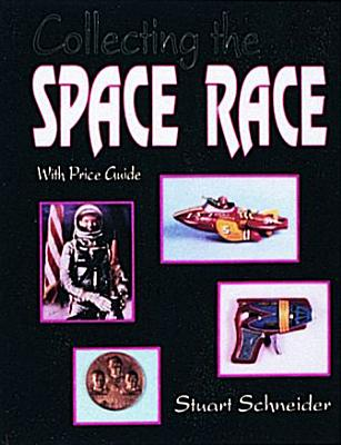 Collecting the Space Race: Price Guide Included - Schneider, Stuart