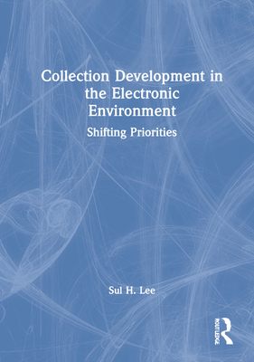 Collection Development in the Electronic Environment - Lee, Sul H, PhD