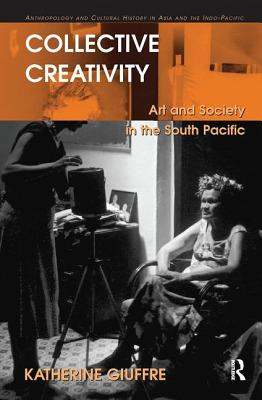 Collective Creativity: Art and Society in the South Pacific - Giuffre, Katherine